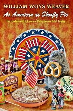 As American as Shoofly Pie: The Foodlore and Fakelore of Pennsylvania Dutch Cuisine by William Woys Weaver