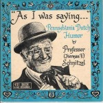 "AUDIO| ""As I was saying…"" Pennsylvania Dutch Humor by Professor Schnitzel"