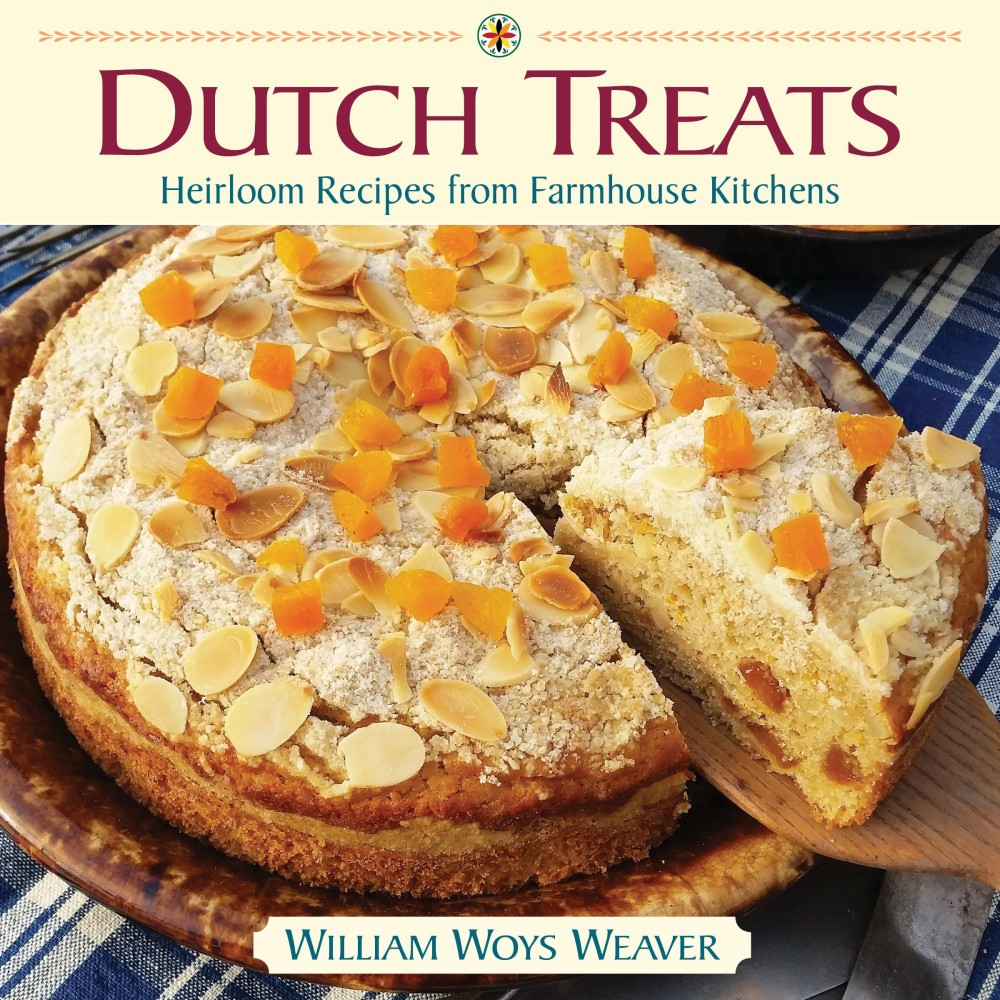 Dutch Treats: Heirloom Recipes from Farmhouse Kitchens by William Woys Weaver