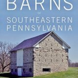 The Historic Barns of Southeastern Pennsylvania by Gregory D. Huber